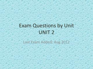 Exam Questions by Unit UNIT  2