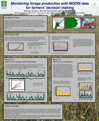 Monitoring forage production with MODIS data for farmers' decision making Gonzalo Grigera, Martín Oesterheld and Fernan