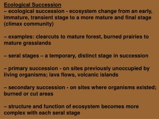 Ecological Succession – ecological succession - ecosystem change from an early, immature, transient stage to a more mat