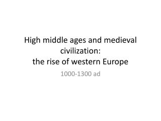 High middle  ages and medieval civilization:  the rise of western Europe