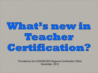 What's new in Teacher Certification?