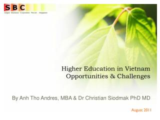 Higher Education in Vietnam Opportunities & Challenges By Anh Tho Andres, MBA & Dr Christian Siodmak PhD MD
