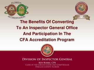The Benefits Of Converting  To An Inspector General Office And Participation In The CFA  Accreditation Program