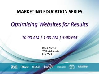 MARKETING EDUCATION  SERIES Optimizing Websites for Results 10:00 AM | 1:00 PM | 3:00 PM