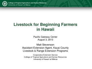 Livestock for Beginning Farmers in Hawaii Pacific Gateway Center August 3, 2013 Matt  Stevenson Assistant Extension Age
