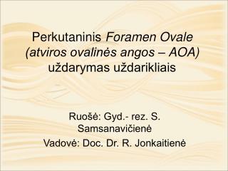 Perkutaninis  Foramen Ovale (atviros ovalinės angos – AOA)  uždarymas uždarikliais