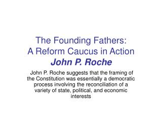 The Founding Fathers: A Reform Caucus in Action John P. Roche