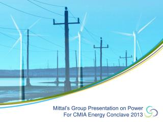 Mittal's Group Presentation on Power For CMIA Energy Conclave 2013