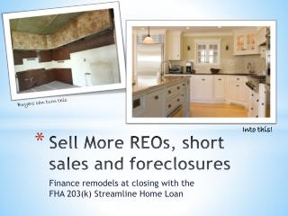Sell More REOs, short sales and  foreclosures