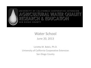 Water School June 20, 2013 Loretta M. Bates, Ph.D. University of California Cooperative Extension San Diego County