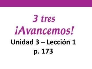 Unidad 3 – Lección 1 p. 173