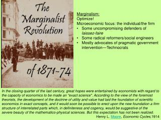 Marginalism :  Optimize!  Microeconomic focus: the individual/the firm Some uncompromising defenders of  laissez-faire