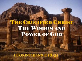 The  Crucified Christ  The Wisdom and  Power of God