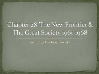 Chapter 28-The New Frontier & The Great Society 1961-1968