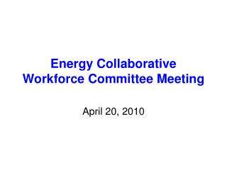 Energy Collaborative Workforce Committee Meeting