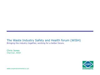 The Waste Industry Safety and Health forum WISH Bringing the industry together, working for a better future.