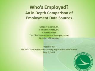 Who's  Employed?   An  in Depth Comparison of Employment Data Sources Gregory Giaimo, PE Samuel Granato, PE Andrew Hurs