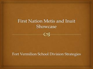 First Nation Metis and Inuit Showcase Fort Vermilion School Division Strategies