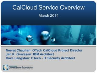 Neeraj  Chauhan: OTech  CalCloud  Project Director Jan K.  Gravesen : IBM Architect Dave Langston: OTech  - IT Security
