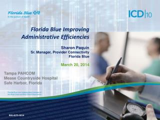 Florida Blue Improving Administrative Efficiencies  Sharon Paquin Sr. Manager,  Provider Connectivity Florida  Blue Mar