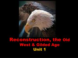 Reconstruction, the  Old West & Gilded Age Unit 1