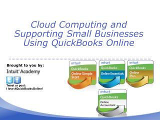 Cloud Computing and Supporting  S mall  B usinesses  U sing QuickBooks  Online