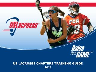 US LACROSSE CHAPTERS TRAINING GUIDE 2013