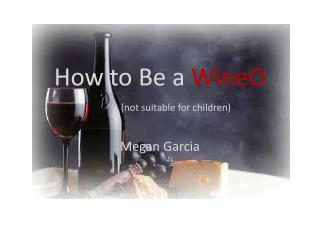 How to Be a  WineO (not suitable for children)