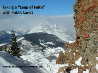 "Taking a  ""Leap of Faith"" with Public Lands Friends of Snodgrass  Mountain, LLC"