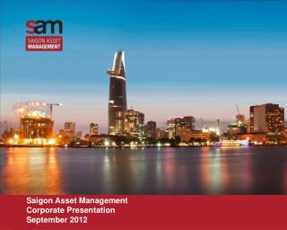 Saigon Asset Management Corporate Presentation September 2012