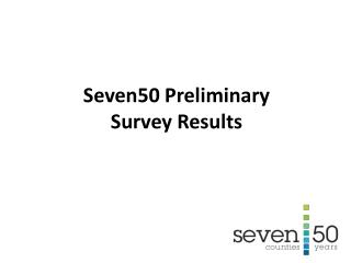 Seven50  Preliminary Survey Results