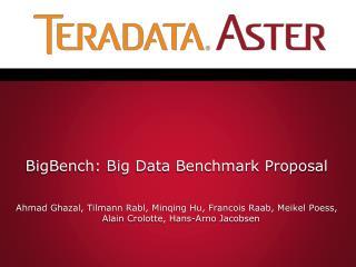 BigBench: Big  Data Benchmark  Proposal