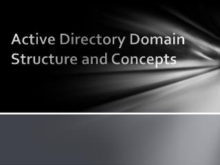 Active Directory Domain Structure and Concepts