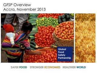 GFSP Overview Accra, November 2013
