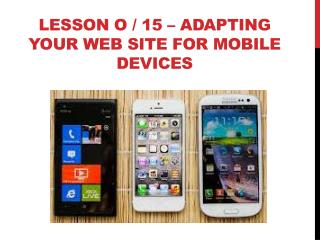 Lesson o / 15  – ADAPTING YOUR WEB SITE FOR Mobile DEVICES
