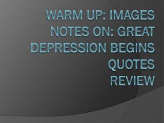 Warm Up: Images Notes on: Great Depression Begins Quotes Review