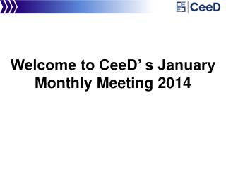 Welcome to CeeD' s  January Monthly Meeting 2014