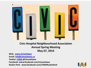 Civic Hospital Neighbourhood Association  Annual Spring Meeting May 07, 2014 Web:   www.chnaottawa Email:  info@chnaott
