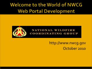 Welcome to the World of NWCG Web Portal Development