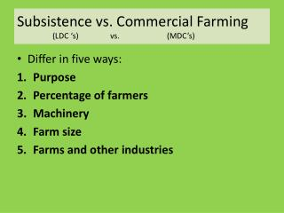Subsistence vs. Commercial Farming                   (LDC �s)                vs.                        (MDC�s)