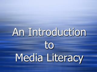 An Introduction to  Media Literacy