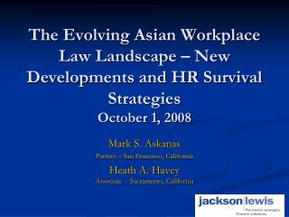 The Evolving Asian Workplace Law Landscape – New Developments and HR Survival Strategies October 1, 2008