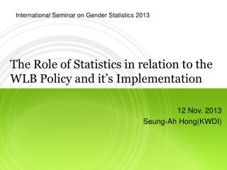 The Role of Statistics in relation to the WLB Policy and it's Implementation
