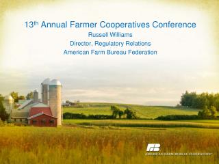 13 th  Annual Farmer Cooperatives Conference Russell Williams Director, Regulatory Relations American Farm Bureau Feder