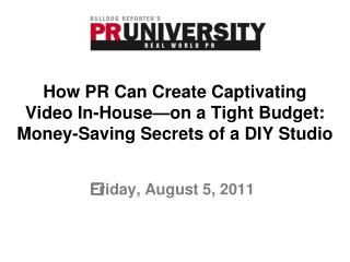 How PR Can Create Captivating  Video In-House—on a Tight Budget:  Money-Saving Secrets of a DIY Studio