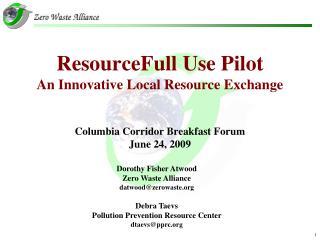 ResourceFull Use Pilot An Innovative Local Resource Exchange Columbia Corridor Breakfast Forum June 24, 2009
