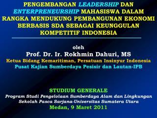 oleh Prof. Dr. Ir. Rokhmin Dahuri, MS Ketua Bidang Kemaritiman, Persatuan Insinyur Indonesia Pusat Kajian Sumberdaya Pe