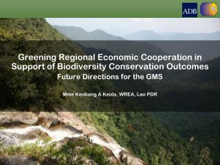 Greening Regional Economic Cooperation in Support of Biodiversity Conservation Outcomes  Future Directions for the GMS