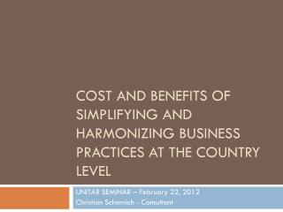 Cost and benefits of simplifying and harmonizing business practices at the country level