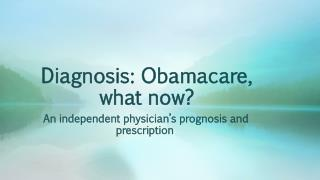 Diagnosis:  Obamacare , what now?